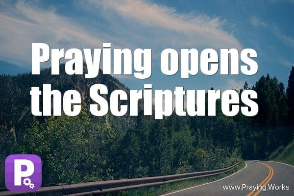 Praying Opens the Scriptures