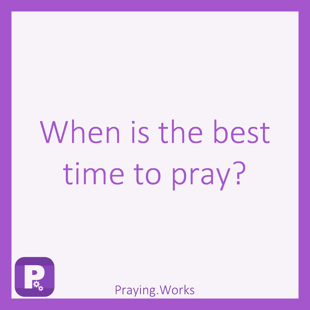 Is there a Particular time to pray..?