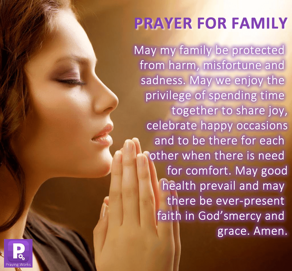 Learn to pray not only for yourself but for your family as a whole. Prayer is the master key