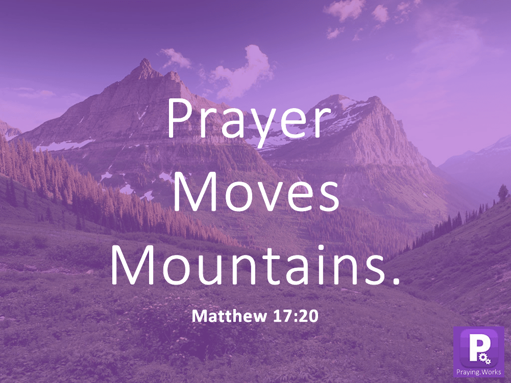 Pray with faith and you will move mountains