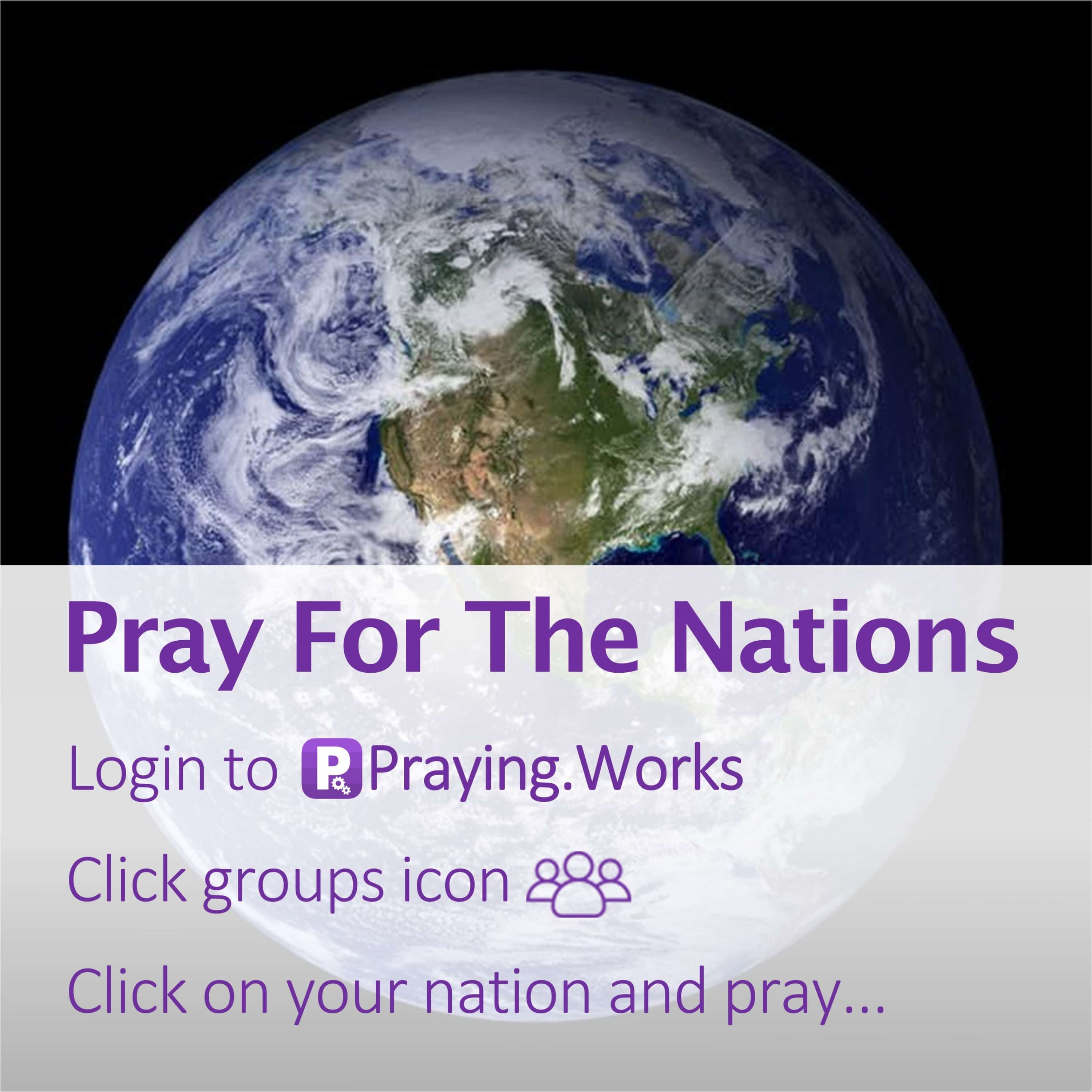 Pray for the Nations, alwayspray, amen, awakening, believe, bible, biblestudy, blessed, ChristConciousness, christianblog, Church, divineguidance, faith, god, GodBlessYou, GodFirst, GodsMotivation, grace, HolySpirit, Jesus, JesusKingLord, jesussaves, meditation, mercy, nations, prayer, PrayerAcrossTheNations, PrayForTheWorld, PrayingNations, salvation, scripture, spirituality, wecandoit
